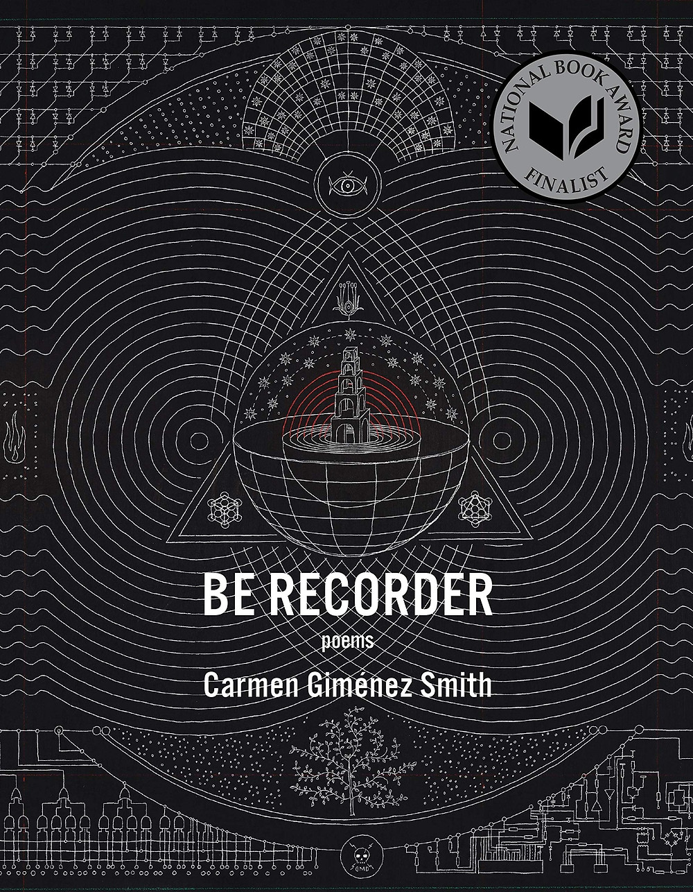 Be Recorder By Carmen Giménez Smith 88 pages. 2019. The Book Slut book reviews poetry reviews, poetry authors, Latinx authors Latinx poets thebookslut