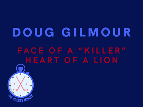"Doug Gilmour: Face Of A ""Killer"", Heart Of A Lion"