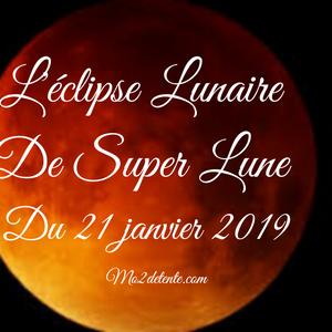 L'Éclipse Lunaire de la Super Lune du 21 janvier 2019