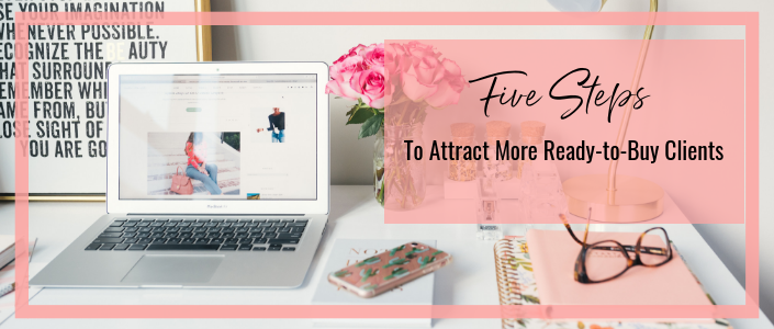 5 steps to attract more ready-to-buy clients