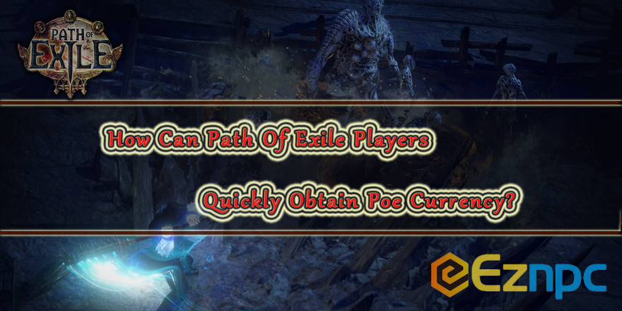 How Can Path Of Exile Players Quickly Obtain Poe Currency