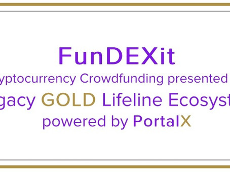 Grow our Legacy GOLD Lifeline Ecosystem Community by becoming a FunDEXit project creator or donor