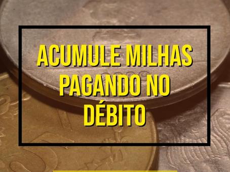 ACUMULE MILHAS PAGANDO NO DÉBITO