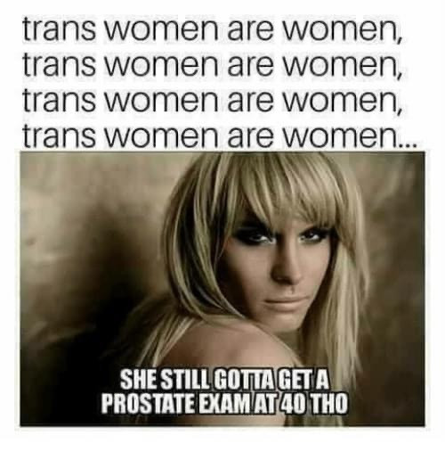 Trans Memes - Trans Women are Women. Still have to get a prostate exam at 40