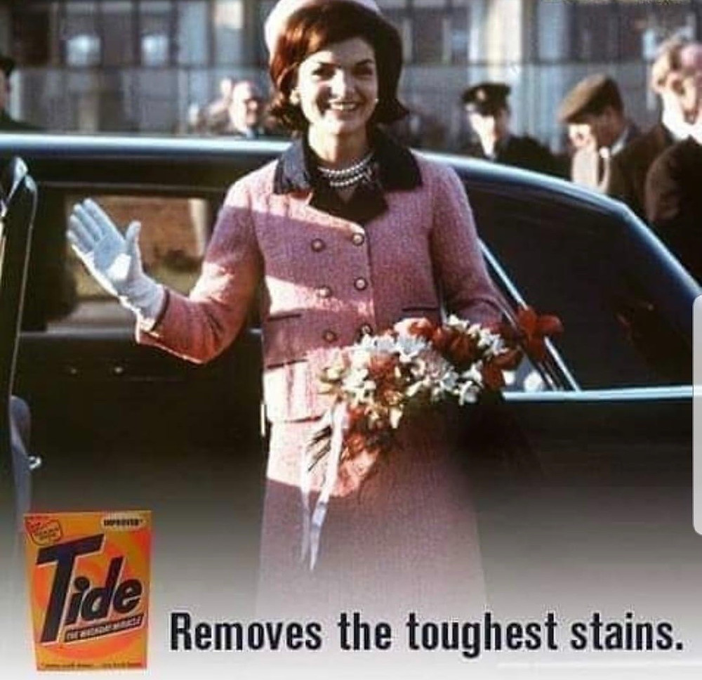 Tide. Removes Toughest Stains. Jackie Kennedy