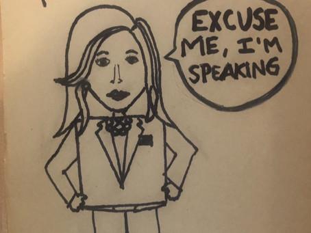 EXCUSE ME, I'M SPEAKING