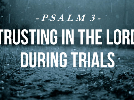 Psalm 3 - Trusting in the Lord during trials and when life falls apart...
