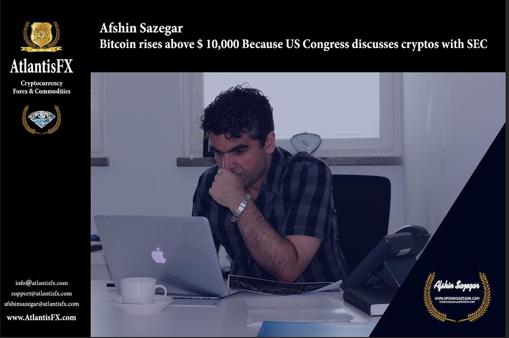 Afshin Sazegar | Bitcoin rises above $ 10,000 Because US Congress discusses cryptos with SEC