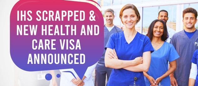 IHS Scrapped & New Health and Care visa Announced