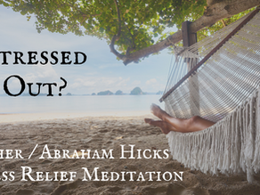 Stressed Out? Stress Relief Guided Meditation by Esther / Abraham Hicks