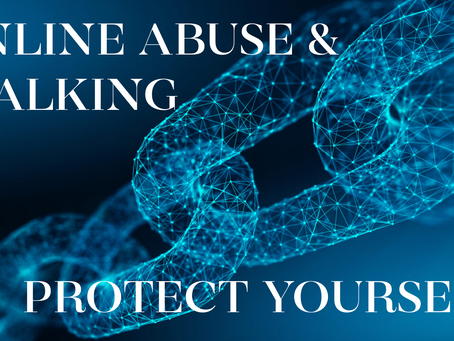 ONLINE ABUSE & STALKING - PROTECT YOURSELF.