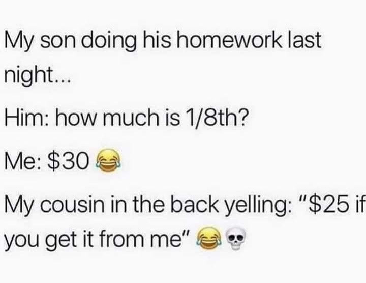 My son how much is 1/8th? $30 cousin $25 if you get it from me