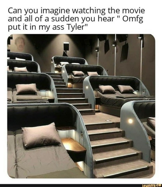Can You Imagine Watching the Movie & all of a sudden you hear OMFG Tyler put it in my ass