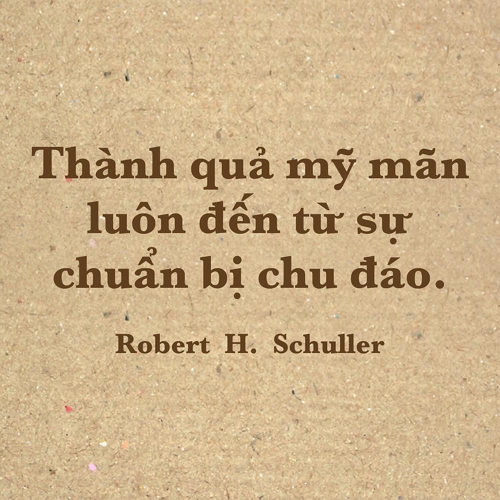 Thành quả mỹ mãn luôn đến từ sự chuẩn bị chu đáo Robert H Schuller