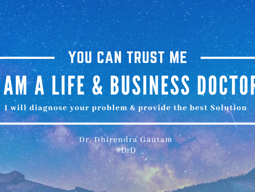 Trust me; I am a Life and Business Doctor