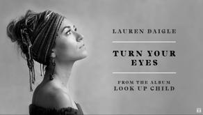"Music: ""Turn Your Eyes"" Lauren Daigle"
