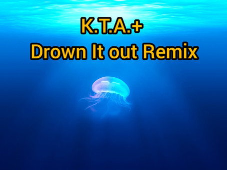 """[NEW MUSIC] K.T.A.+ - """"DROWN IT OUT"""" REMIX