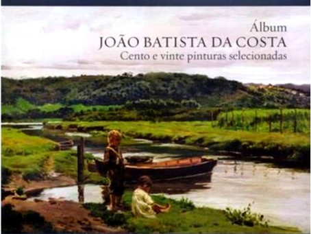"Projeto ""Álbum João Batista da Costa: Cento e Vinte Pinturas Selecionadas"""