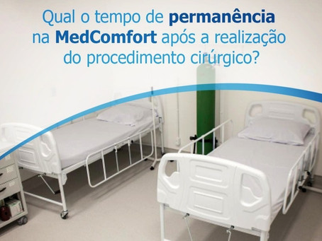 Qual o tempo de permanência na MedComfort após a realização do procedimento cirúrgico?