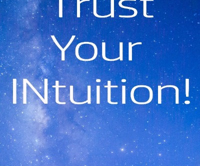 Trust Your INtuition - ALWAYS!