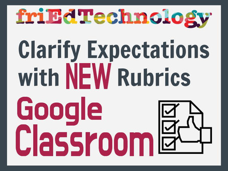 Clarify Expectations with NEW Rubrics in Google Classroom