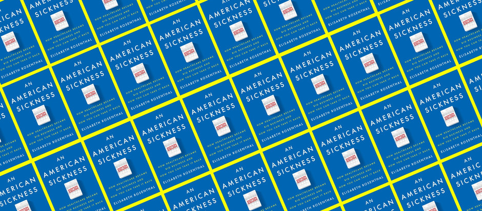 Health Insurance does not equal Health Care: An American Sickness by Elisabeth Rosenthal