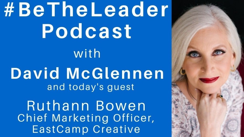 Ruthann Bowen, Chief Marketing Officer for EastCamp Creative, #BETHELEADER podcast guest with David McGlennen