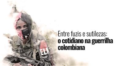 Entre fuzis e sutilezas: o cotidiano da guerrilha colombiana