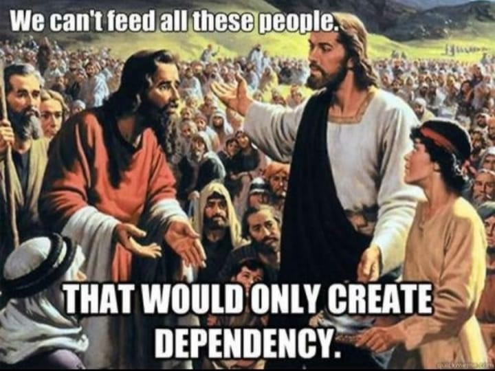 Jesus Meme - We can't Feed All These People. That would only create dependency