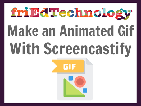 Animated Gifs with Screencastify! Easy, Cheap, Fun & Useful!