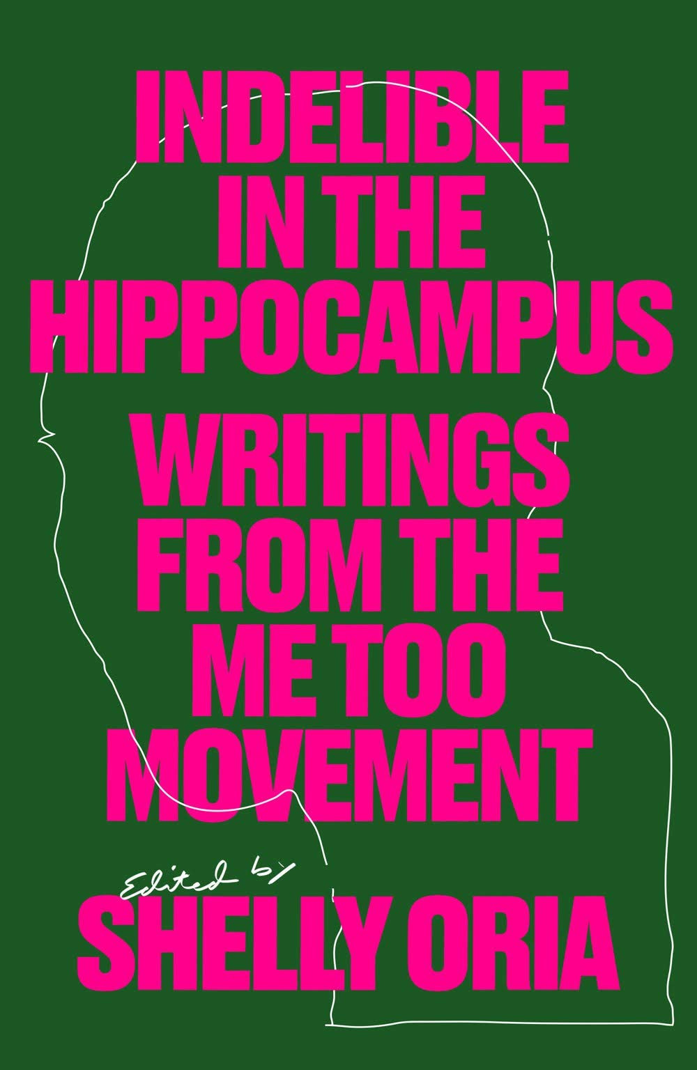 Indelible in the Hippocampus: Writings from the MeToo Movement, edited by Shelly Oria : the book slut book reviews