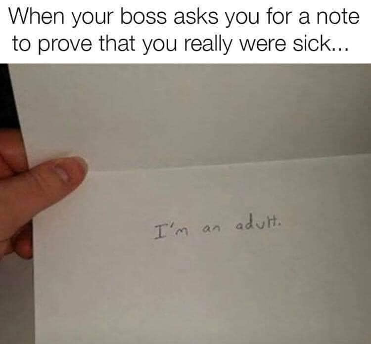 Boss Asks for Note to Prove Really Sick. I'm an Adult Meme