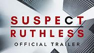 Suspect Ruthless Trailer Image.jpg