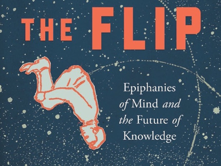 The Flip: Epiphanies of Mind and the Future of Knowledge