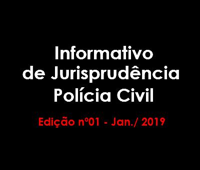 Informativo de Jurisprudência Polícia Civil - Edição nº01 - Jan./2019