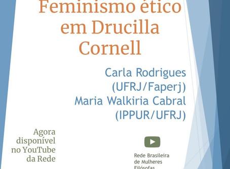 Vídeo disponível: Feminismo ético em Drucilla Cornell com Carla Rodrigues e Maria Walkiria Cabral