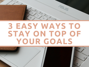 3 EASY WAYS TO STAY ON TOP OF YOUR GOALS + A FREE GOAL SETTING WORKBOOK