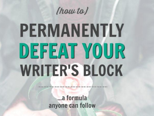 How To Permanently Defeat Your Writer's Block (a formula anyone can follow)