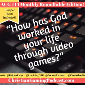 Christian Gaming Podcast 14: Roundtable Shownotes!