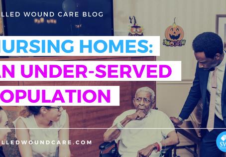 NURSING HOMES: AN UNDER-SERVED POPULATION