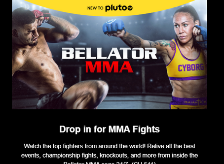 Bellator MMA on Pluto, that is fantastic even if you are not a fan.