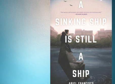"""All I know is I don't want to die here"": Ariel Francisco's A Sinking Ship is Still a Ship"