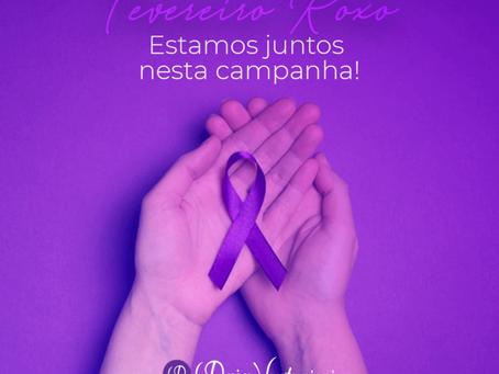 Fevereiro Roxo - Estamos juntos nesta campanha!