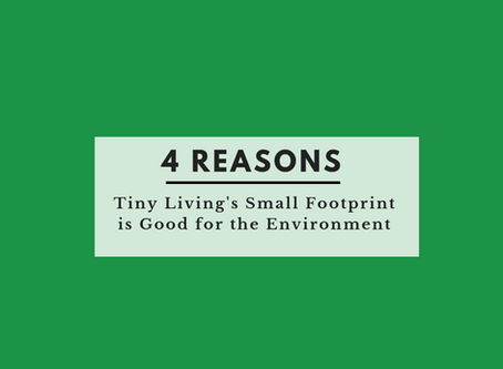 Four Reasons Tiny Living's Small Footprint Is Good for The Environment