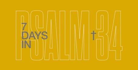 7 DAYS IN PSALM 34