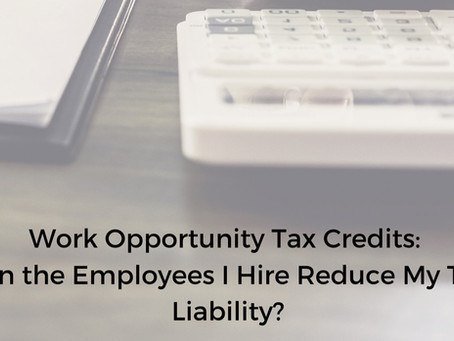 Work Opportunity Tax Credits: Can the Employees I Hire Reduce My Tax Liability?