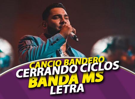 """[CANCIO-BANDERO] Letra de """"Cerrando Ciclos"""" de Banda MS 2020"""