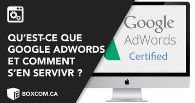 Qu'est-ce que Google Adwords et comment s'en servir
