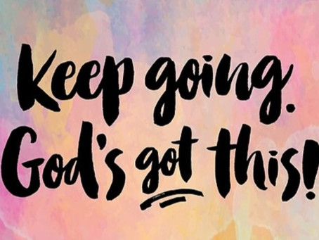 Keep Going, God's Got This!