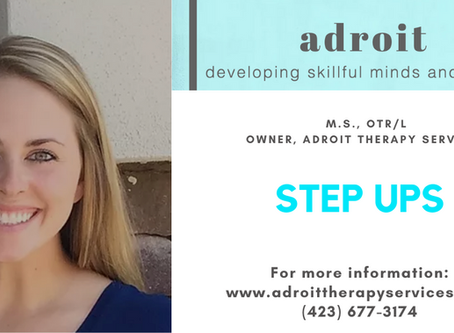 Step Ups with: Kelley Howe, M.S., OTR/L Owner, Adroit Therapy Services